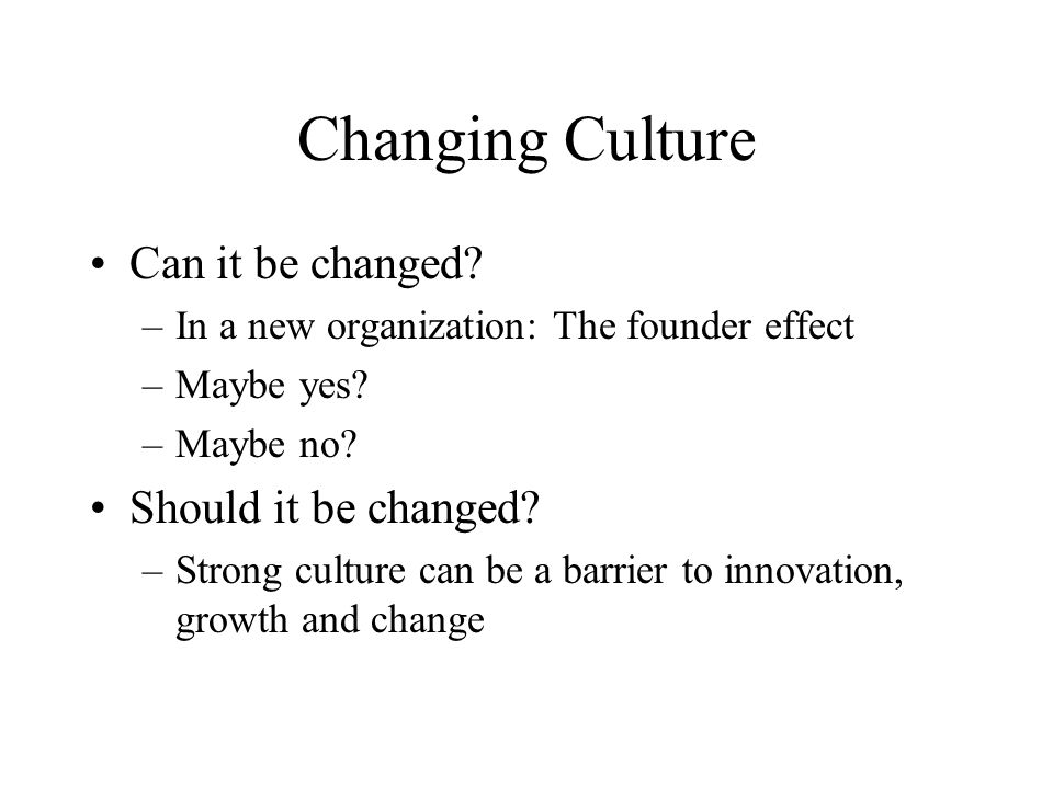 Changing Culture Can it be changed Should it be changed