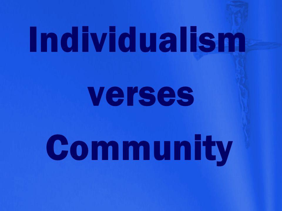 Individualism verses Community