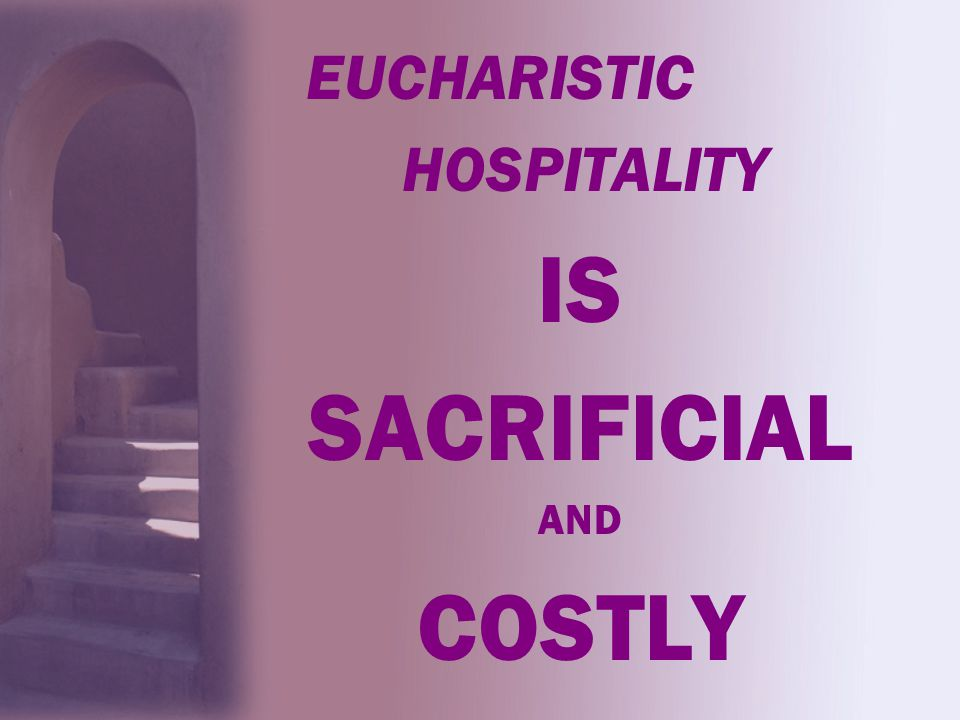 IS SACRIFICIAL COSTLY EUCHARISTIC HOSPITALITY AND