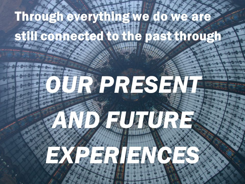 OUR PRESENT AND FUTURE EXPERIENCES