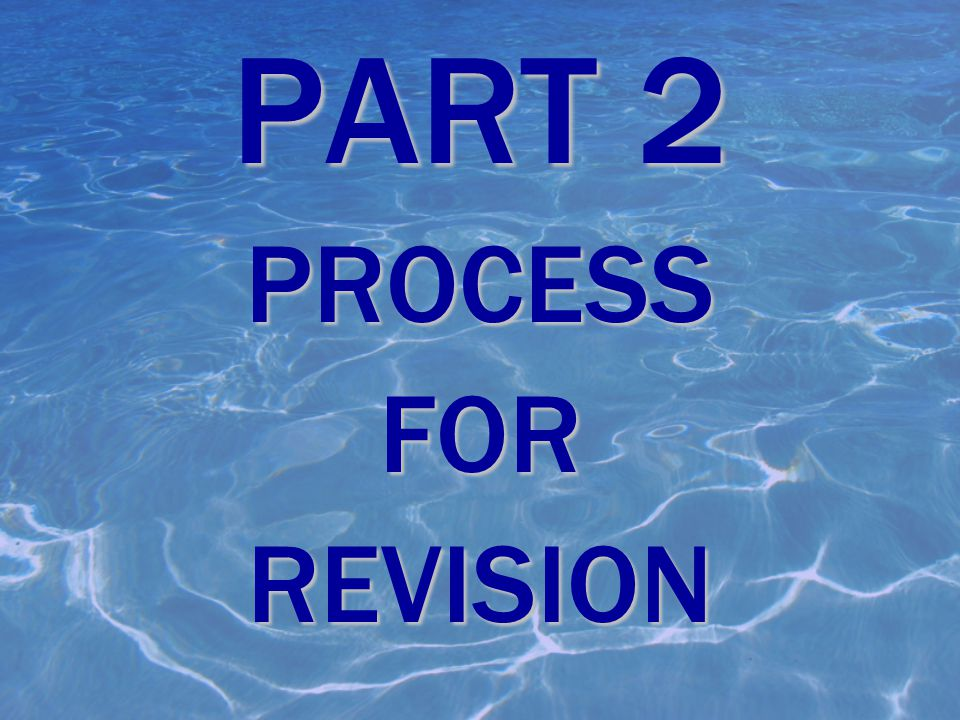PART 2 PROCESS FOR REVISION Part 2—the process for revision.