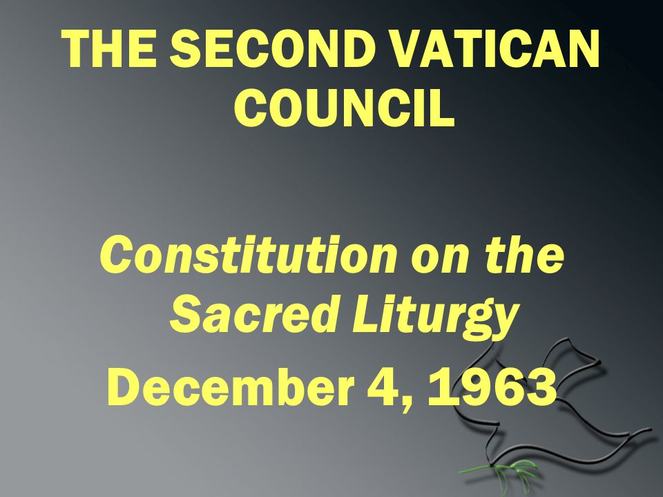 THE SECOND VATICAN COUNCIL Constitution on the Sacred Liturgy