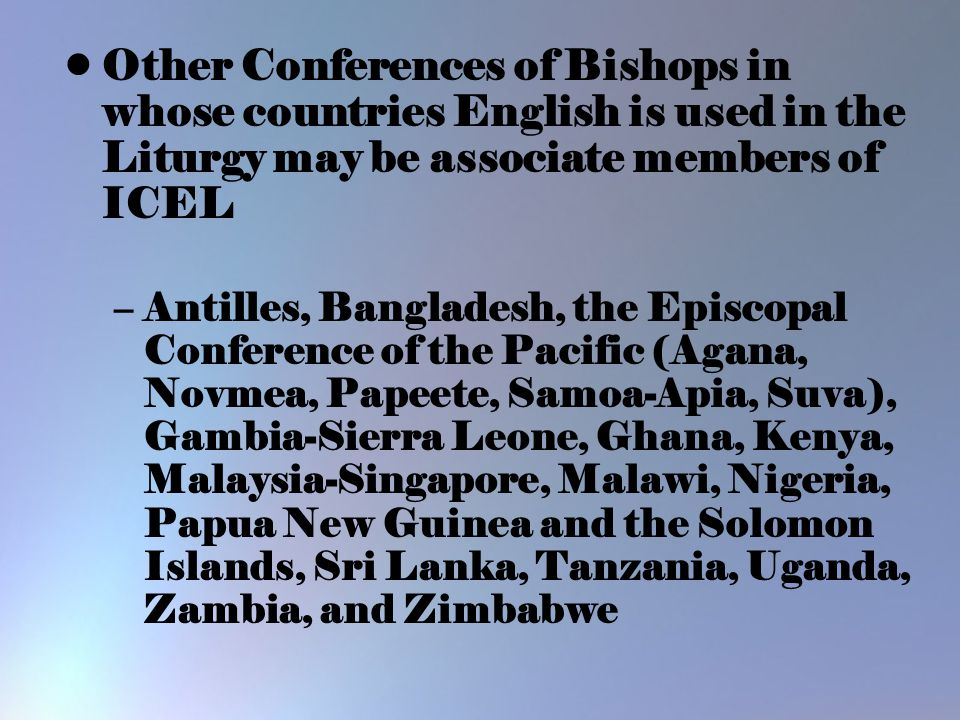 Other Conferences of Bishops in whose countries English is used in the Liturgy may be associate members of ICEL