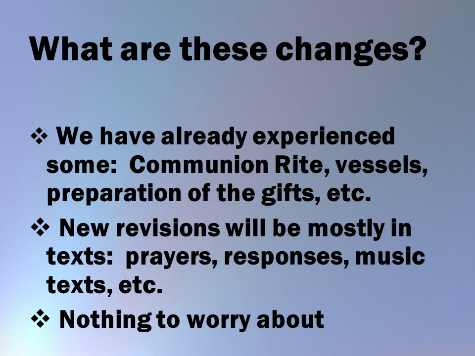 What are these changes We have already experienced some: Communion Rite, vessels, preparation of the gifts, etc.