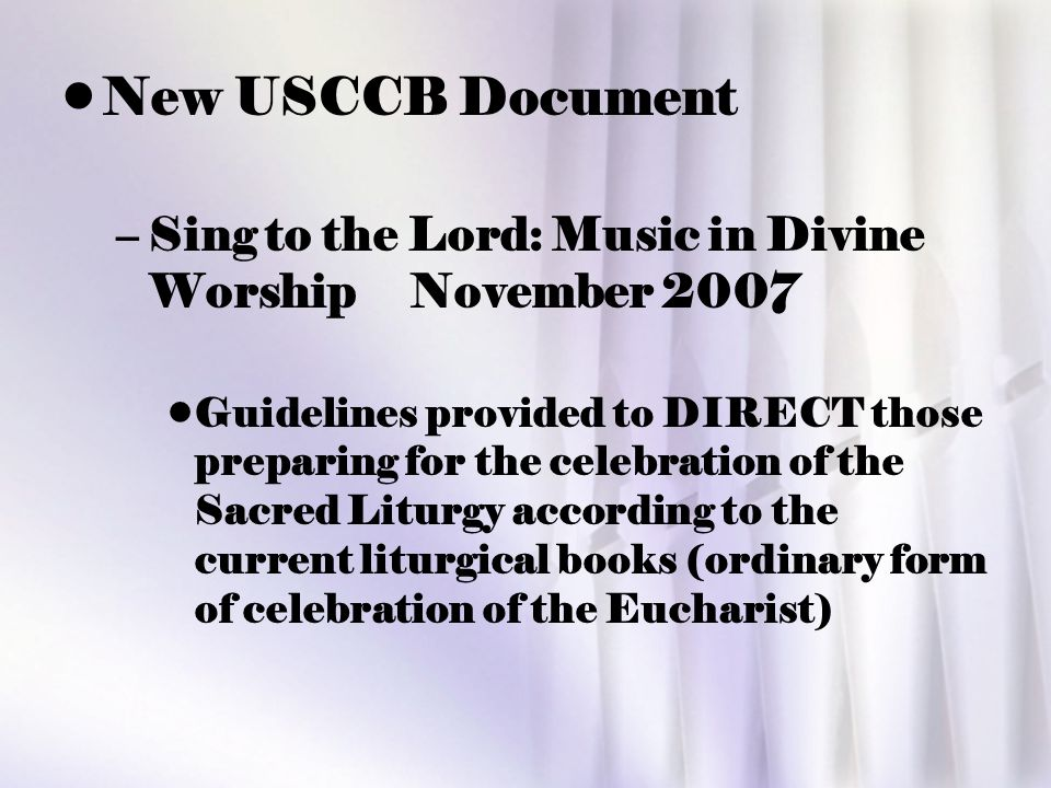 New USCCB Document Sing to the Lord: Music in Divine Worship November 2007.