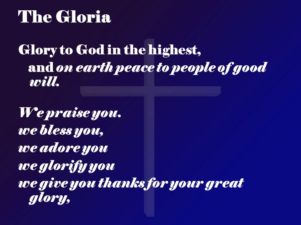 The Gloria Glory to God in the highest,