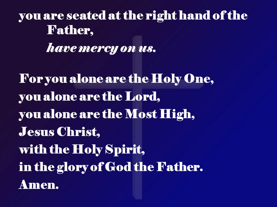 you are seated at the right hand of the Father,