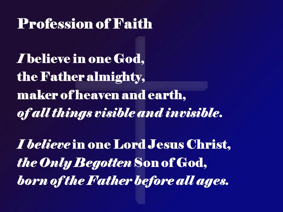 Profession of Faith I believe in one God, the Father almighty,