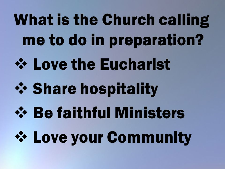 What is the Church calling me to do in preparation Love the Eucharist