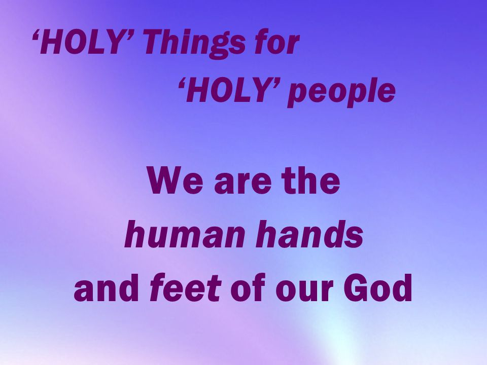 We are the human hands and feet of our God