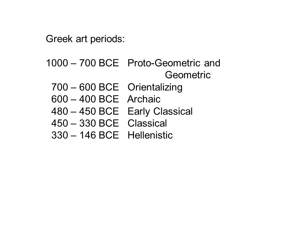 Greek art periods: 1000 – 700 BCE Proto-Geometric and