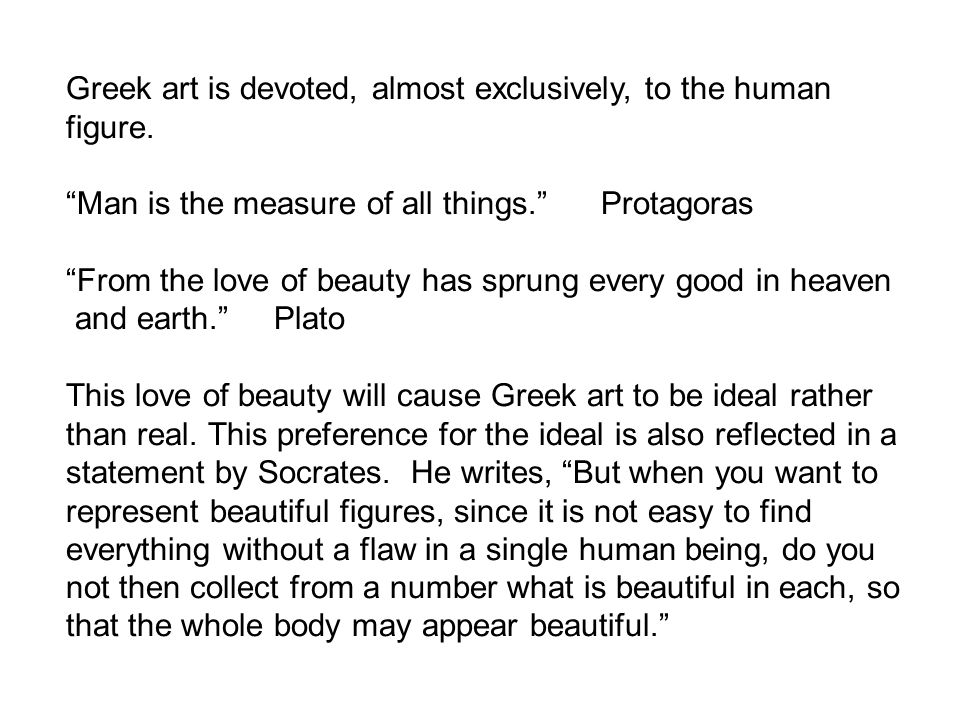 Greek art is devoted, almost exclusively, to the human figure.