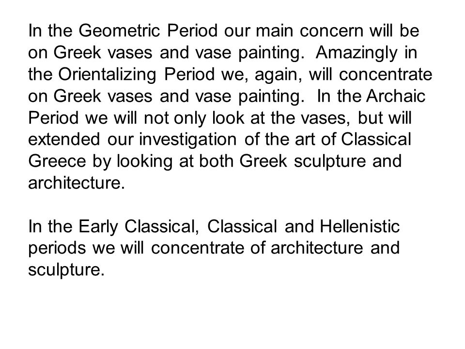 In the Geometric Period our main concern will be on Greek vases and vase painting.
