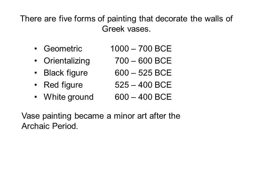 There are five forms of painting that decorate the walls of Greek vases.