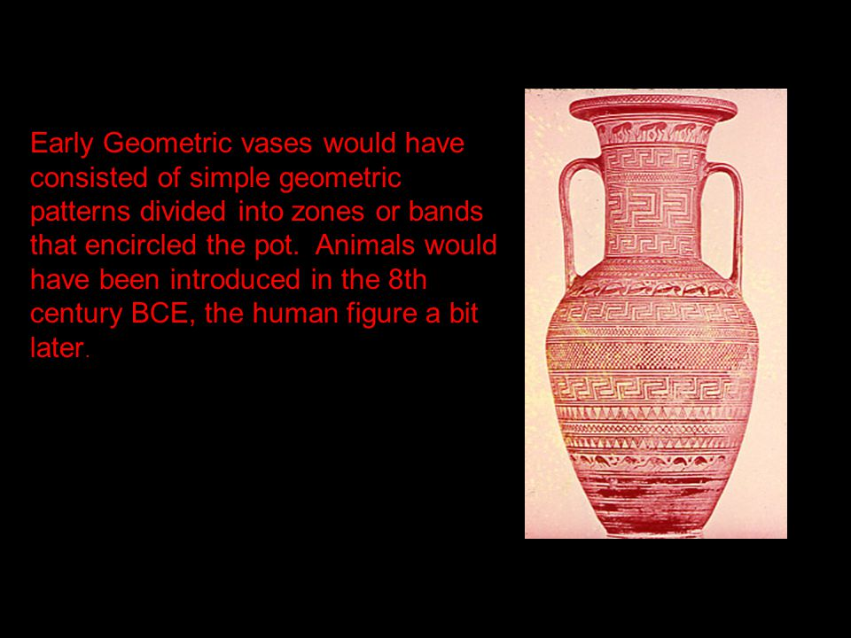 Early Geometric vases would have consisted of simple geometric patterns divided into zones or bands that encircled the pot.