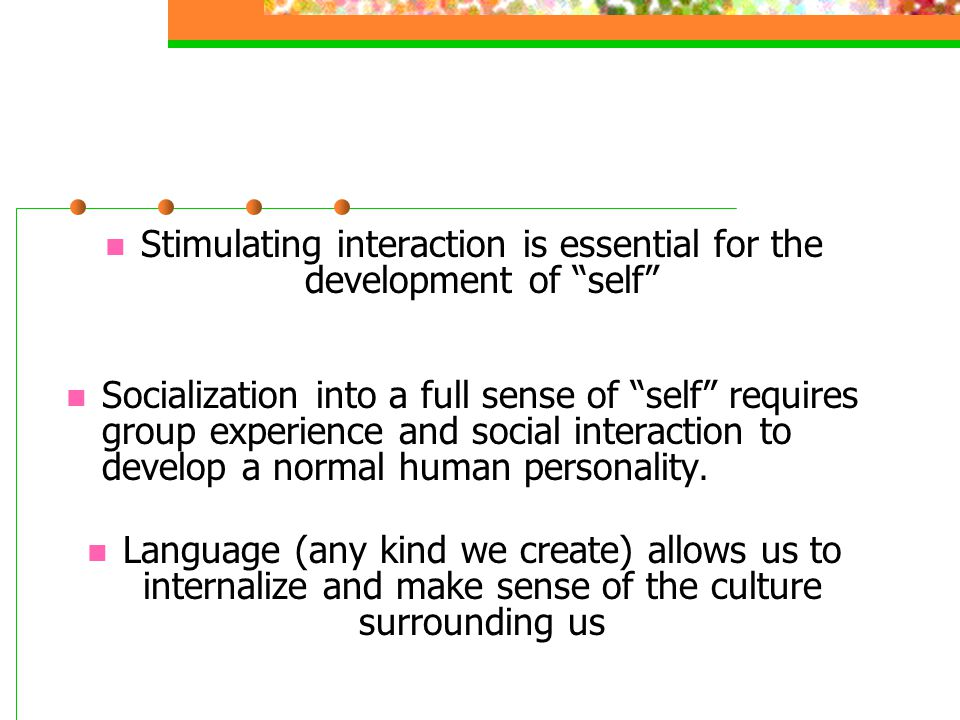 Stimulating interaction is essential for the development of self