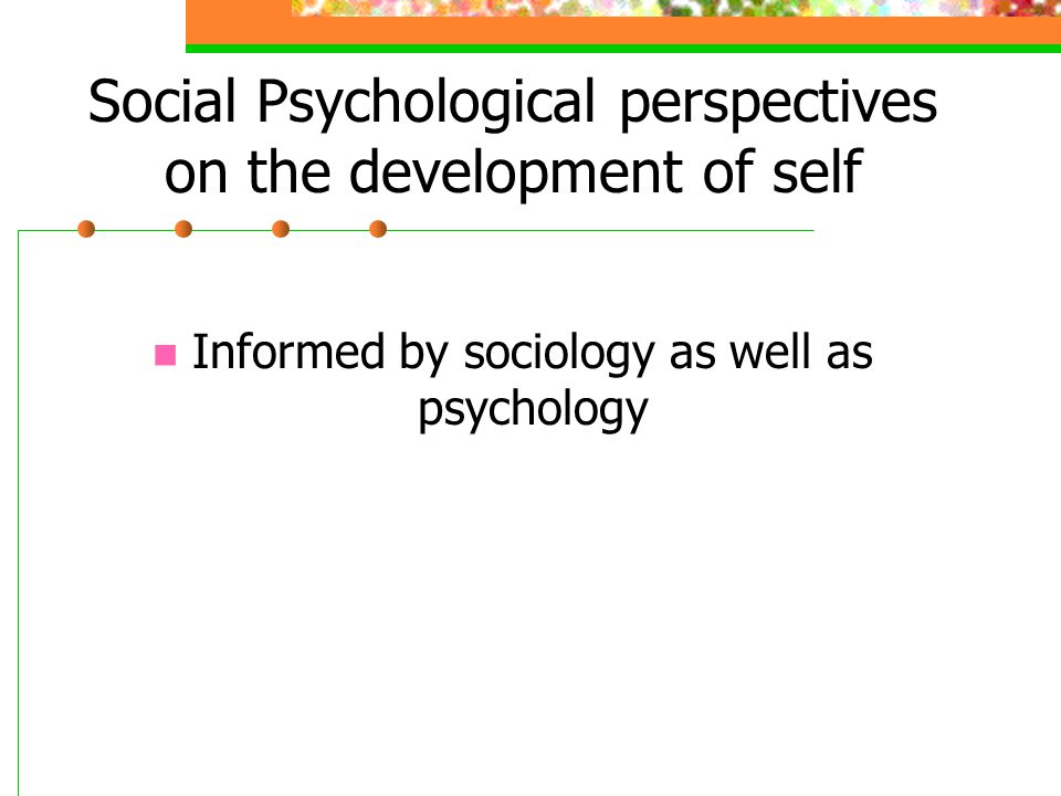 Social Psychological perspectives on the development of self
