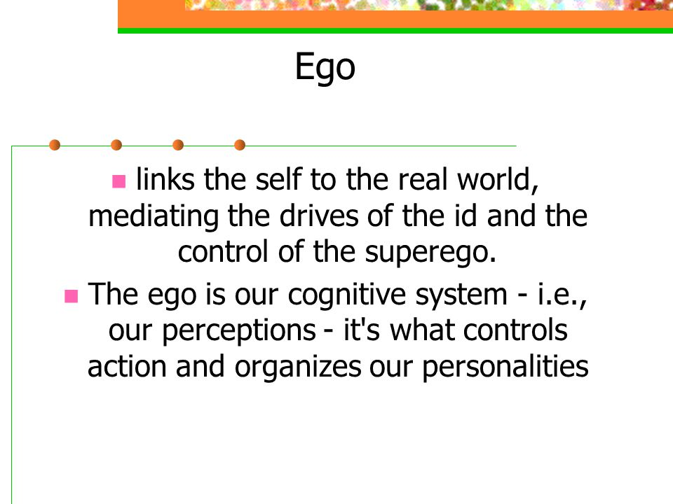 Ego links the self to the real world, mediating the drives of the id and the control of the superego.