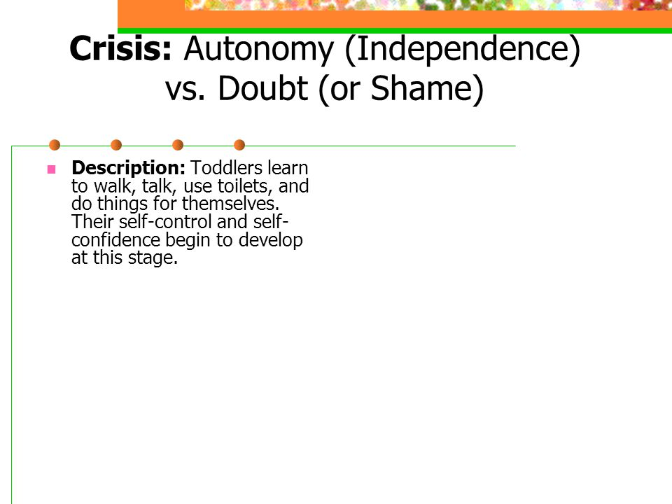 Crisis: Autonomy (Independence) vs. Doubt (or Shame)
