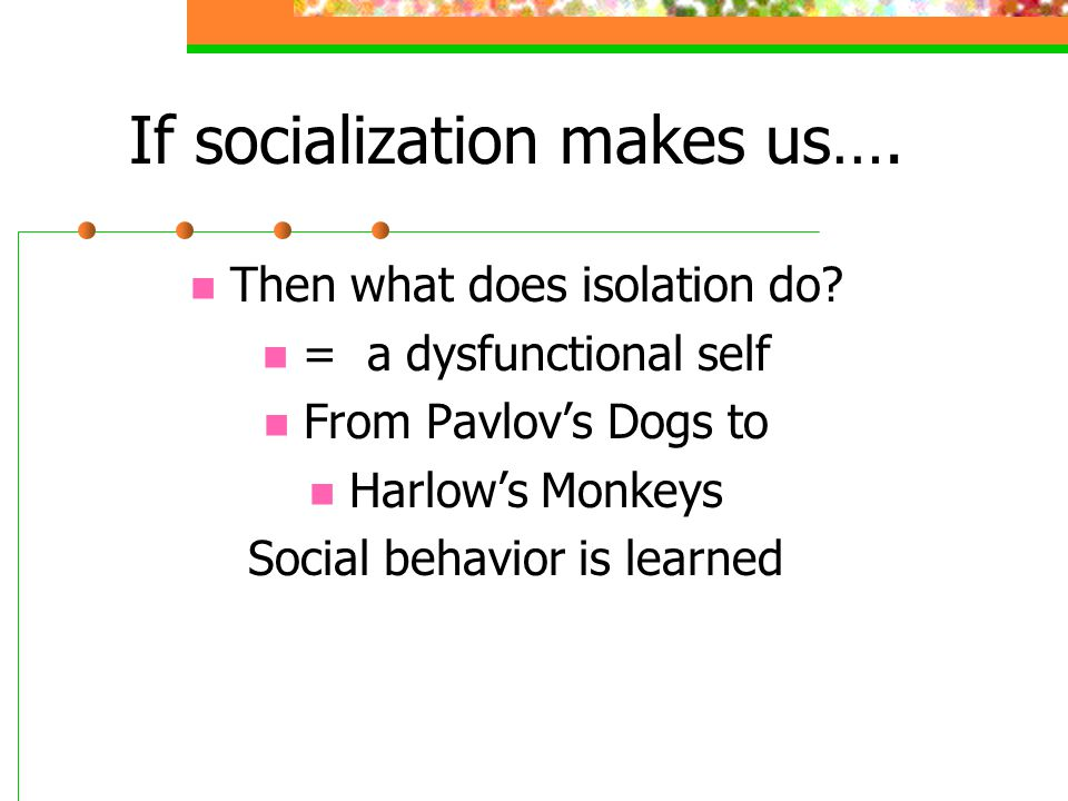If socialization makes us….