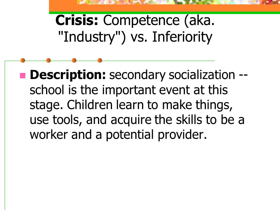 Crisis: Competence (aka. Industry ) vs. Inferiority