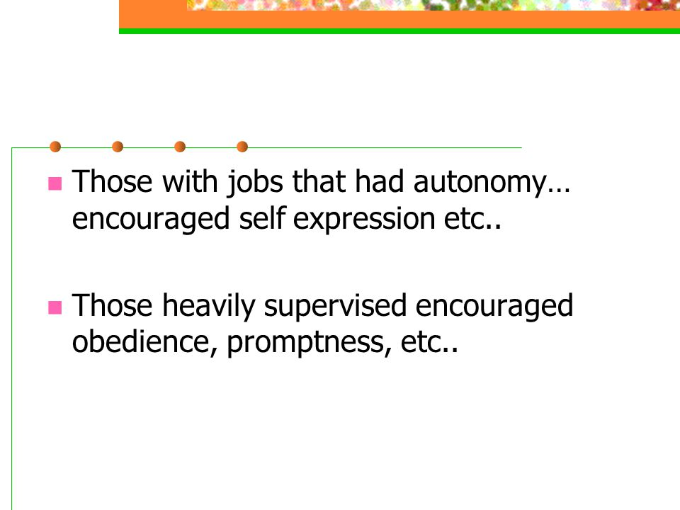 Those with jobs that had autonomy… encouraged self expression etc..