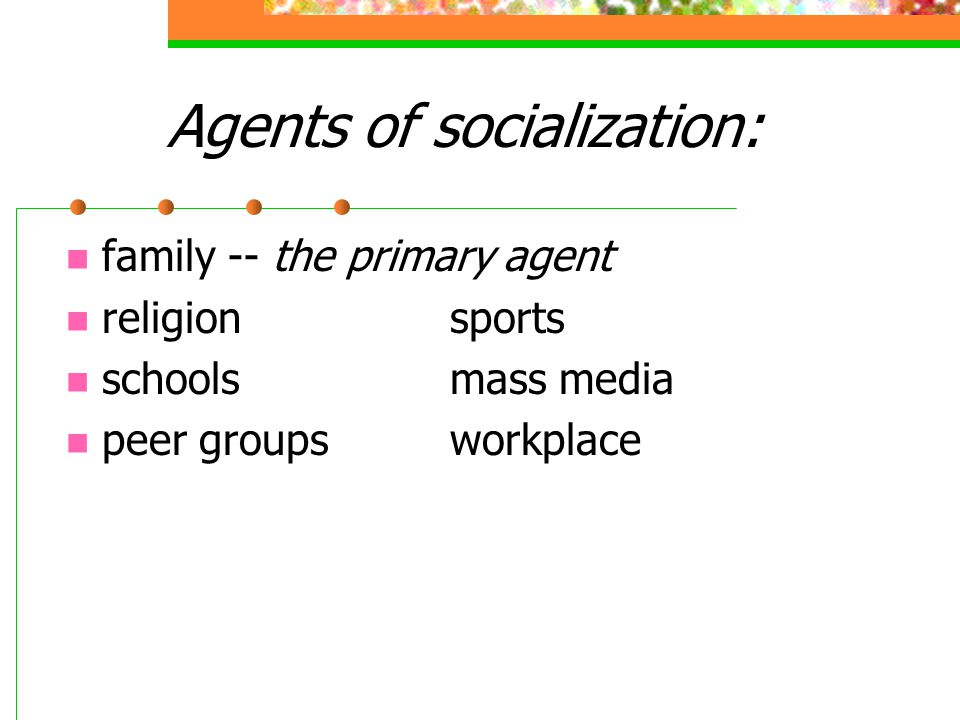 Agents of socialization: