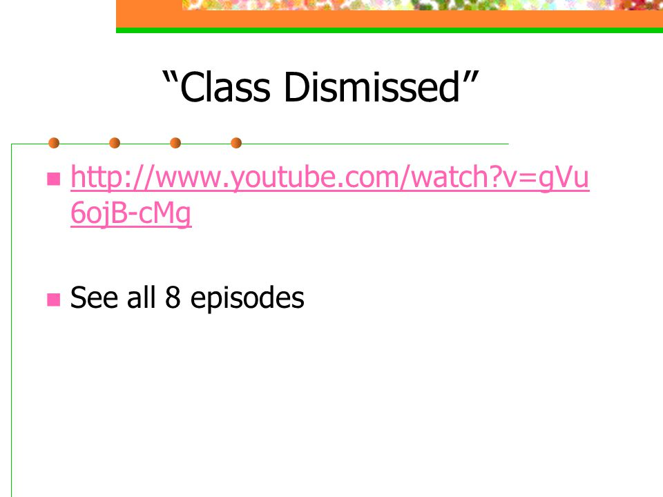 Class Dismissed http://www.youtube.com/watch v=gVu6ojB-cMg