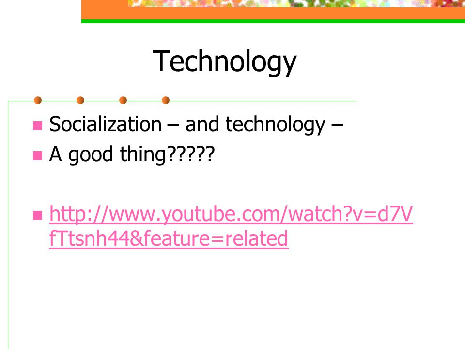 Technology Socialization – and technology – A good thing