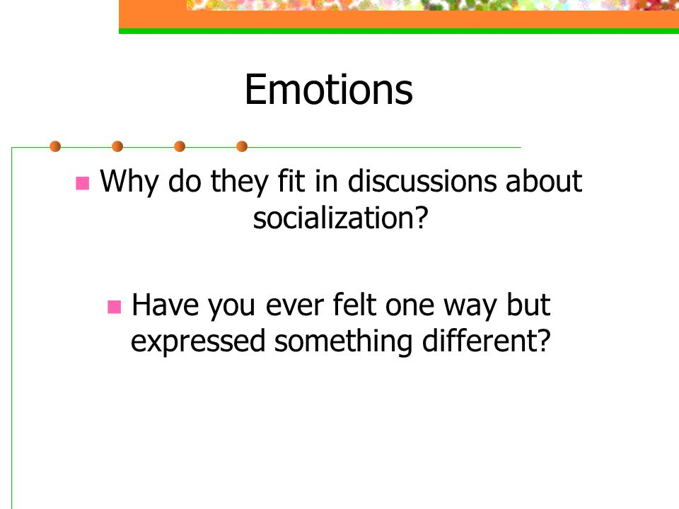 Emotions Why do they fit in discussions about socialization