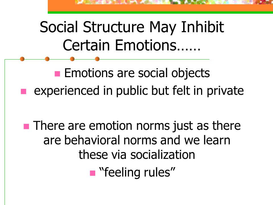 Social Structure May Inhibit Certain Emotions……