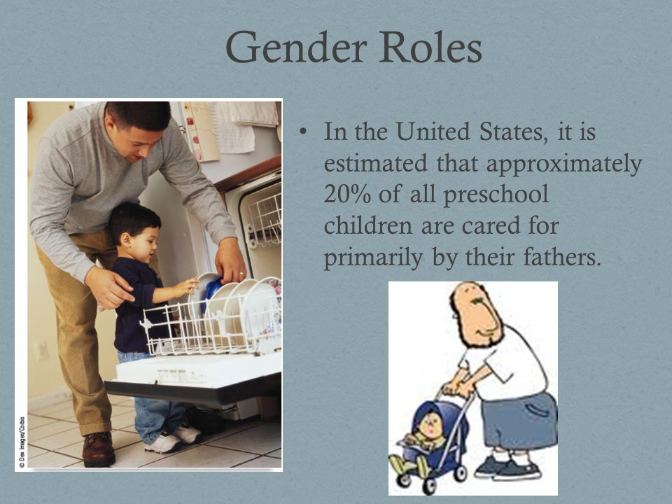 Gender Roles In the United States, it is estimated that approximately 20% of all preschool children are cared for primarily by their fathers.