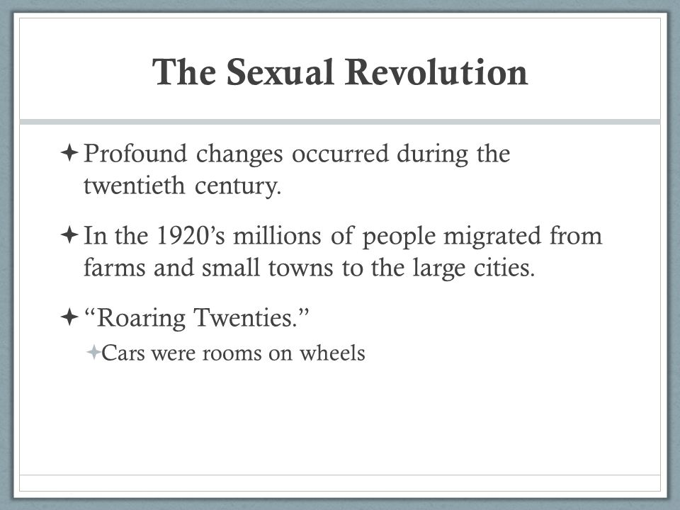The Sexual Revolution Profound changes occurred during the twentieth century.
