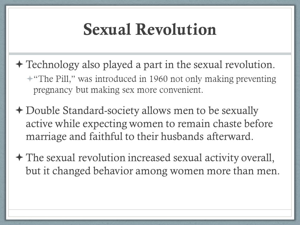 Sexual Revolution Technology also played a part in the sexual revolution.