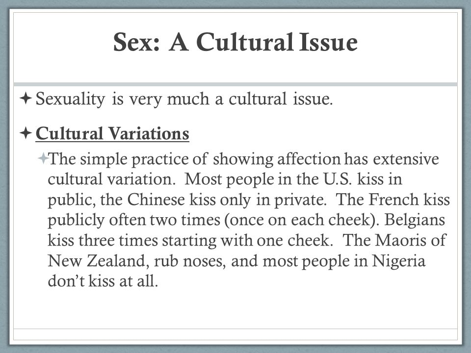 Sex: A Cultural Issue Sexuality is very much a cultural issue.