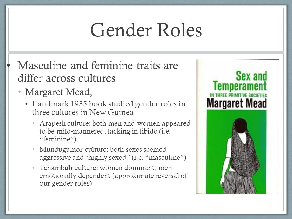 Gender Roles Masculine and feminine traits are differ across cultures
