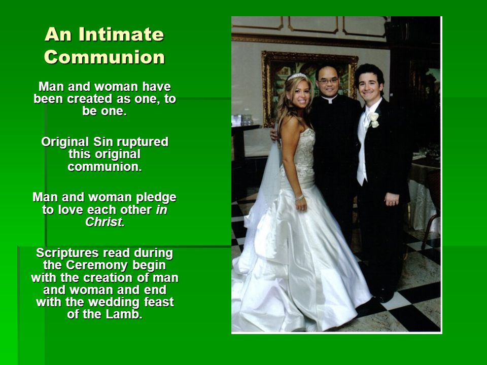 An Intimate Communion Man and woman have been created as one, to be one. Original Sin ruptured this original communion.