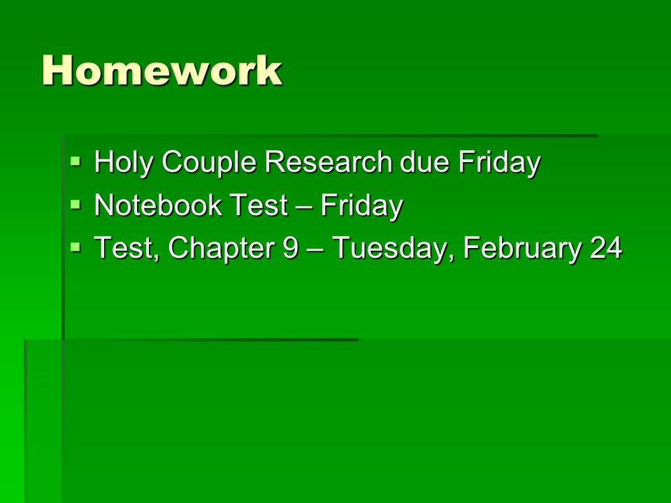 Homework Holy Couple Research due Friday Notebook Test – Friday