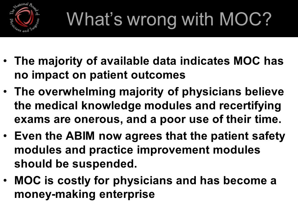 What's wrong with MOC The majority of available data indicates MOC has no impact on patient outcomes.