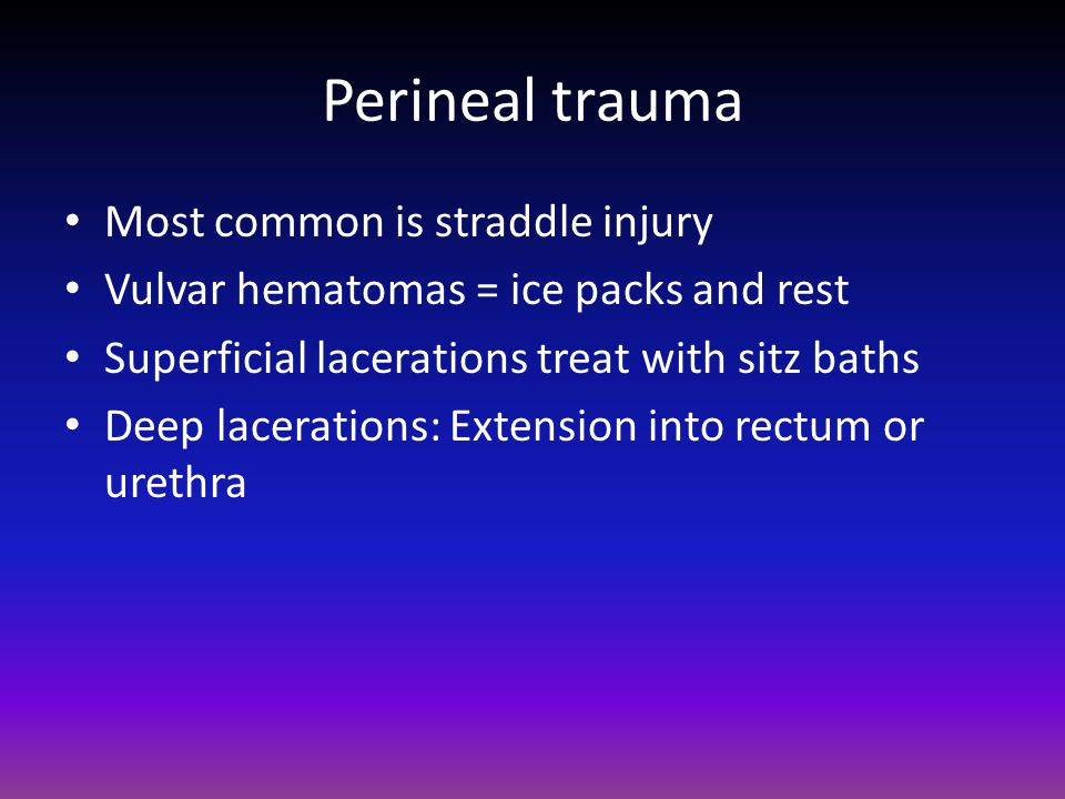Perineal trauma Most common is straddle injury