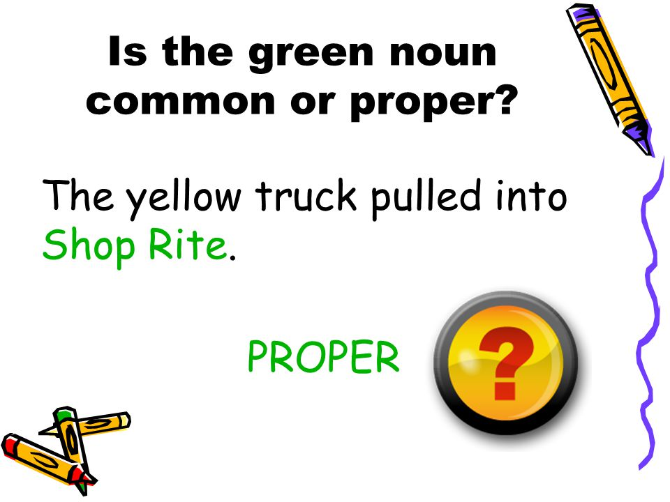 Is the green noun common or proper