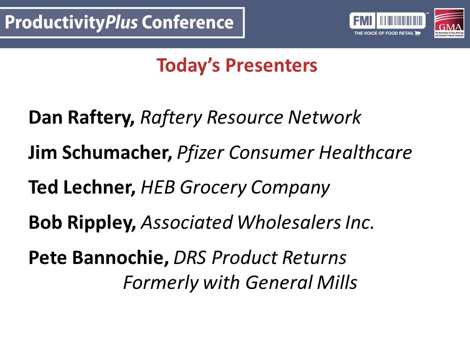 Today's Presenters Dan Raftery, Raftery Resource Network. Jim Schumacher, Pfizer Consumer Healthcare.