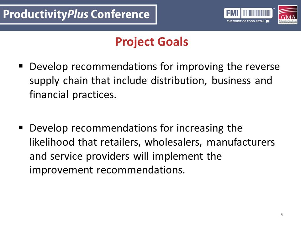 Project Goals Develop recommendations for improving the reverse supply chain that include distribution, business and financial practices.
