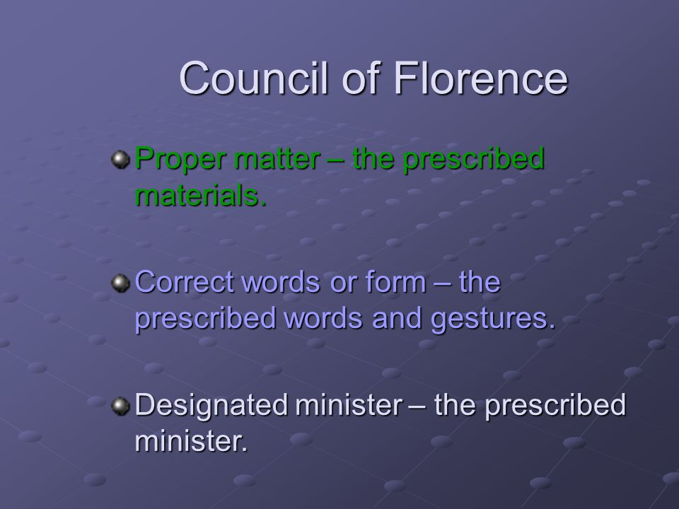 Council of Florence Proper matter – the prescribed materials.