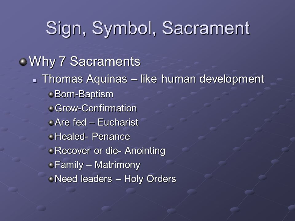 Sign, Symbol, Sacrament Why 7 Sacraments
