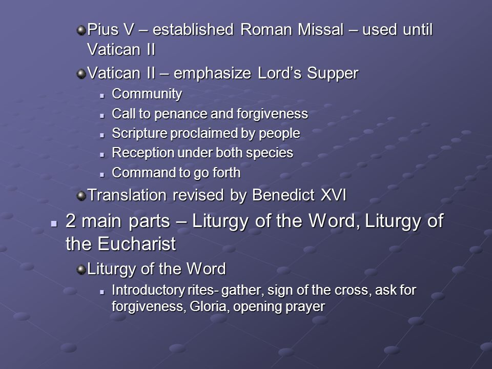 2 main parts – Liturgy of the Word, Liturgy of the Eucharist