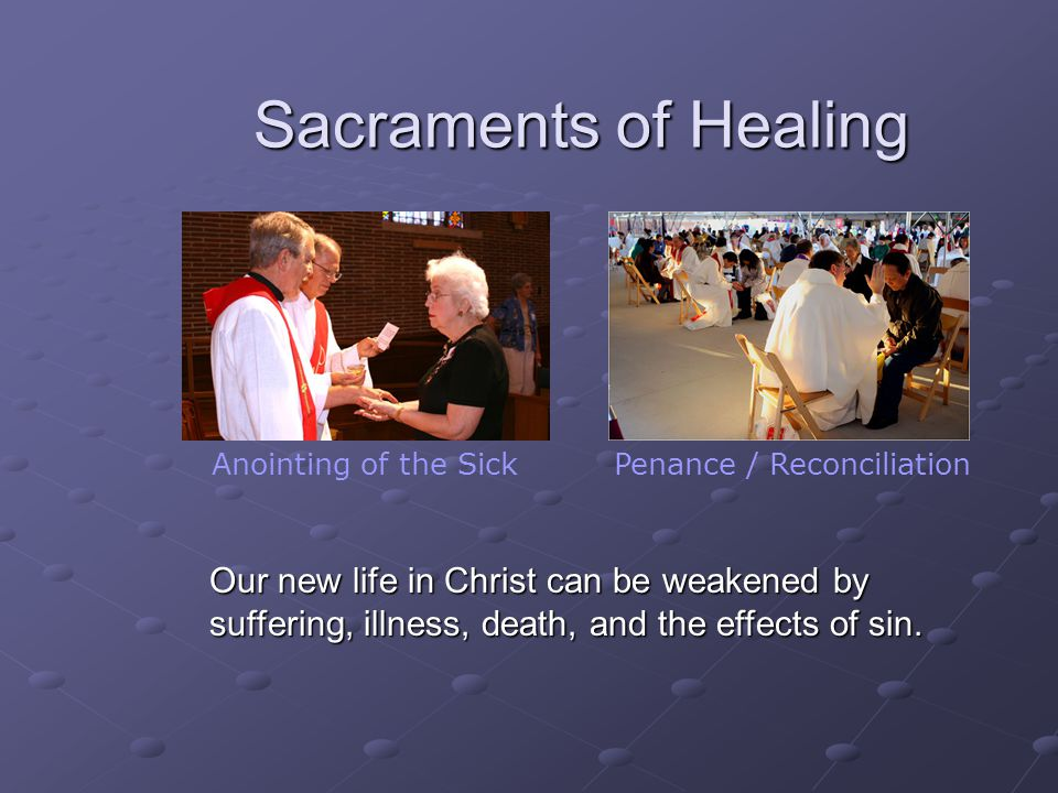 Sacraments of Healing Anointing of the Sick. Penance / Reconciliation.