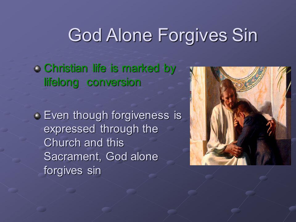 God Alone Forgives Sin Christian life is marked by lifelong conversion