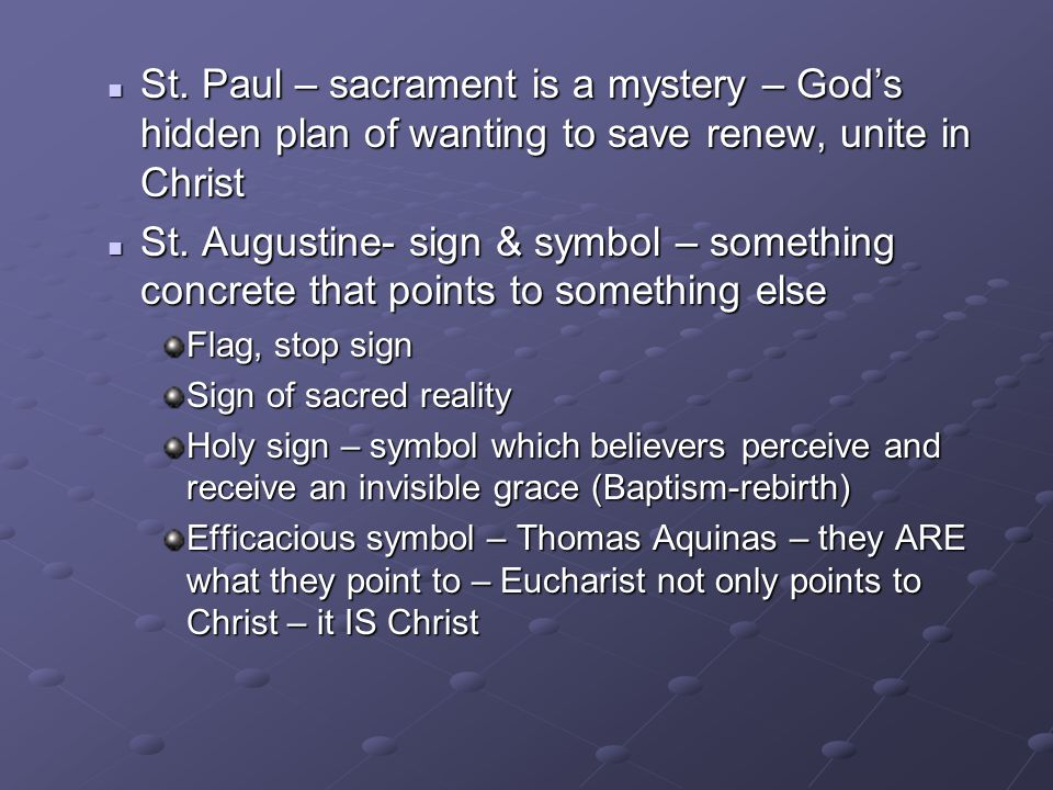 St. Paul – sacrament is a mystery – God's hidden plan of wanting to save renew, unite in Christ