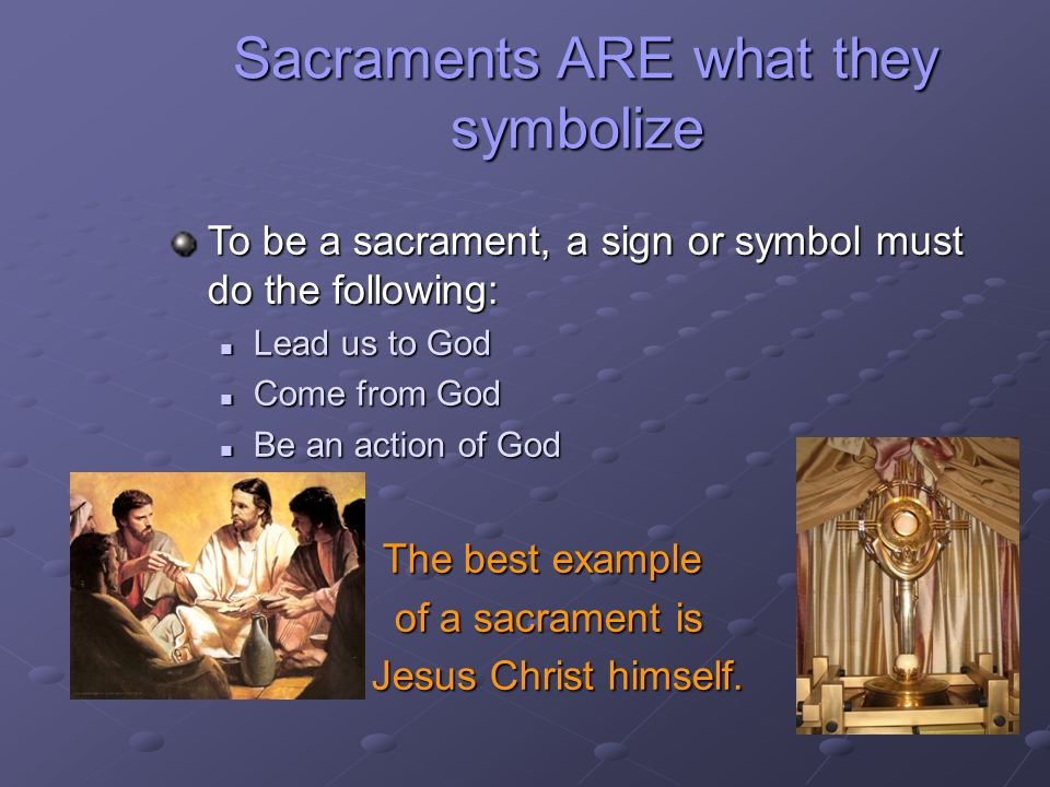 Sacraments ARE what they symbolize